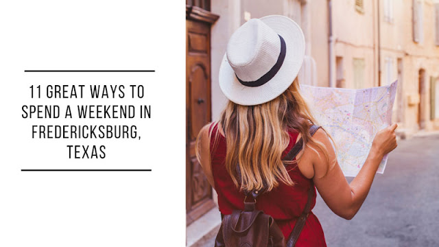 11 Great Ways to Spend a Weekend In Fredericksburg, Texas