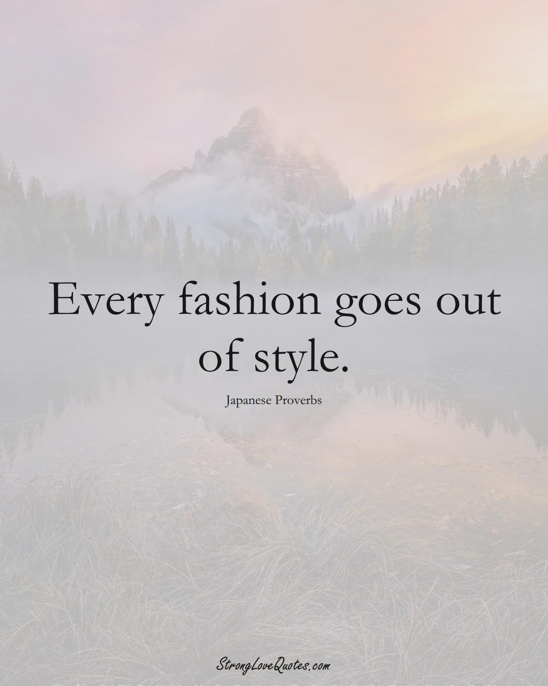 Every fashion goes out of style. (Japanese Sayings);  #AsianSayings