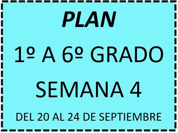"PLAN 1º A 6º GRADO. SEMANA 4 ""DEL LUNES 20 AL VIERNES 24 DE SEPTIEMBRE DEL 2021"""