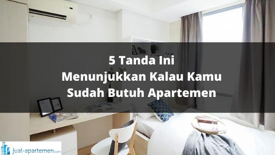 5 Tanda Ini Menunjukkan Kalau Kamu Sudah Butuh Apartemen