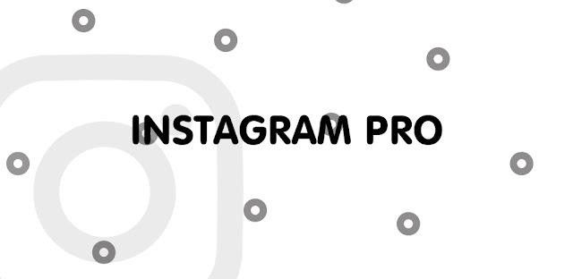 تنزيل Instagram Pro 6.10 - أفضل تطبيق Instagram وأكثرها اكتمالًا وحداثة لنظام الاندرويد  الآن!