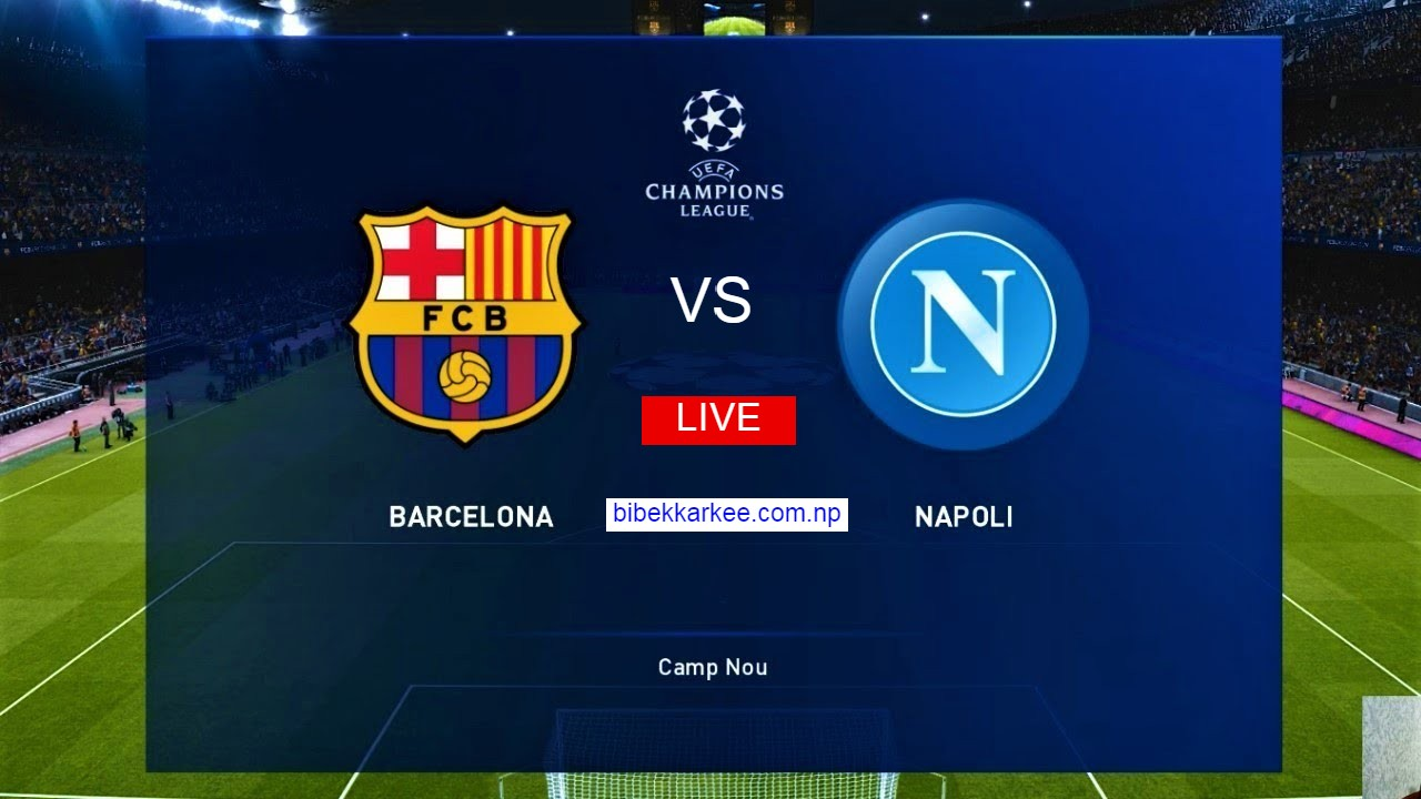 Watch Champions League Barca vs Napoli live football match online in Nepal,