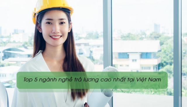 Tìm hiểu những ngành nghề có mức lương cao nhất ở Việt Nam