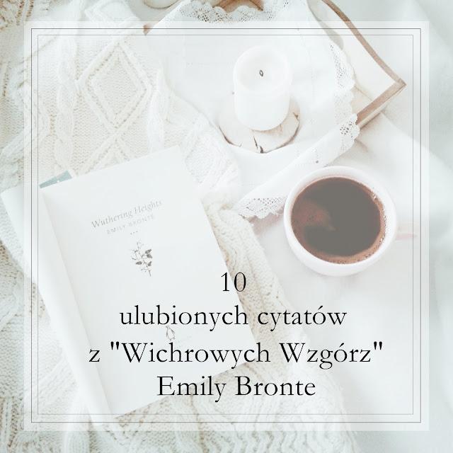 """190. 10 ulubionych cytatów z """"Wichrowych Wzgórz"""" Emily Bronte"""