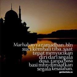 Marhaban ya ramadhan, bulan suci kembali tiba, saat tepat menyucikan diri dari segala dosa tanpa basa basi mohon dimaafkan segala kesalahan.
