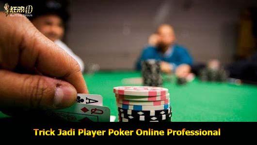 Trick Jadi Player Poker Online Professional