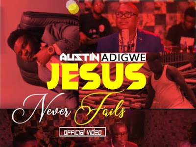 MUSIC+VIDEO: Austin Adigwe – Jesus Never Fails _ @ausglo