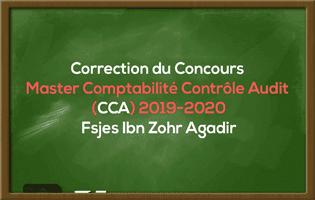 Correction du Concours Master Comptabilité Contrôle Audit (CCA) 2019-2020 - Fsjes Ibn Zohr Agadir