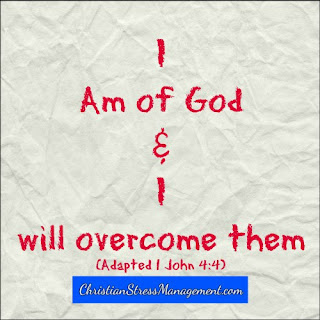 I am of God and I will overcome them. (Adapted 1 John 4:4)