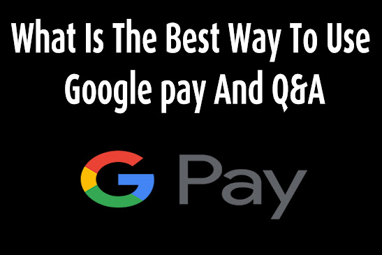 What Is The Best Way To Use  Google pay And Q&A