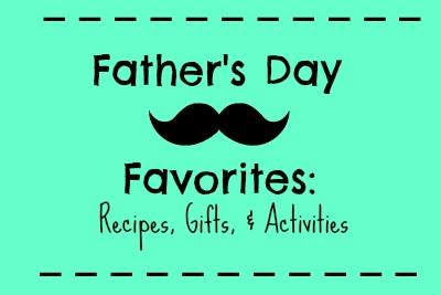Celebrate 365 Father's Day Favorites Blog Party - link up your recipe, gifts and activities