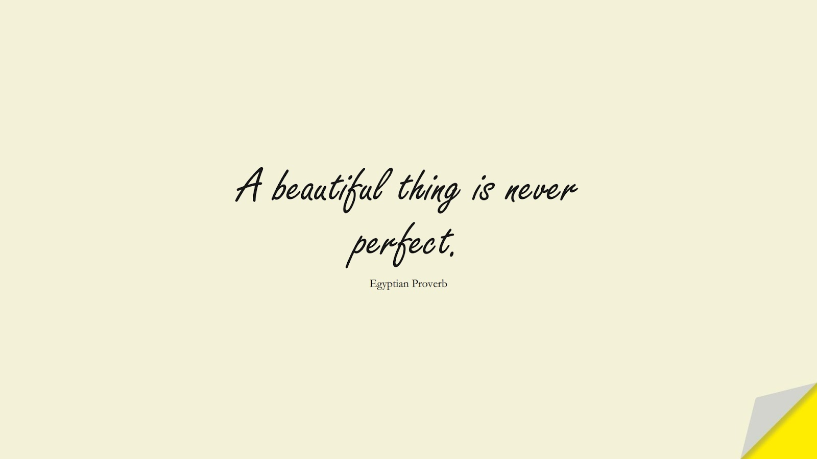 A beautiful thing is never perfect. (Egyptian Proverb);  #ShortQuotes