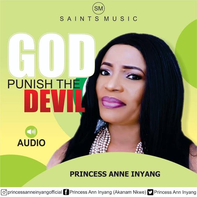 Music: PRINCESS ANNE INYANG - GOD PUNISH THE DEVIL