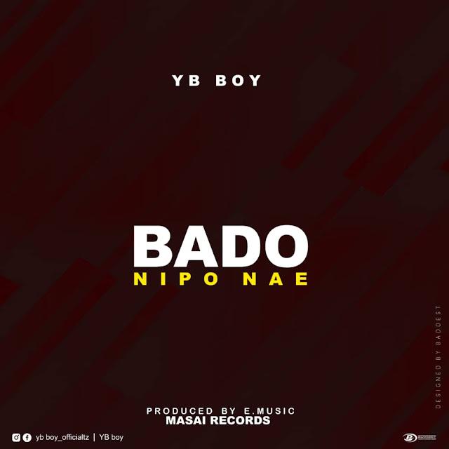 YB Boy - Bado Nipo Nae
