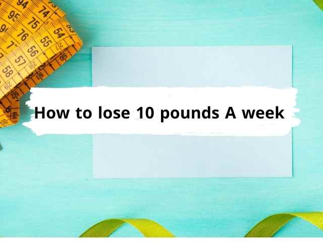 7 Ways to Lose 10 Pounds In A Week