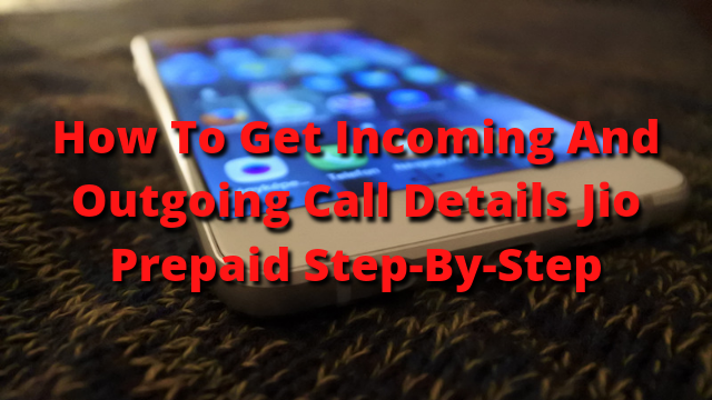 how to get incoming and outgoing call details in jio prepaid