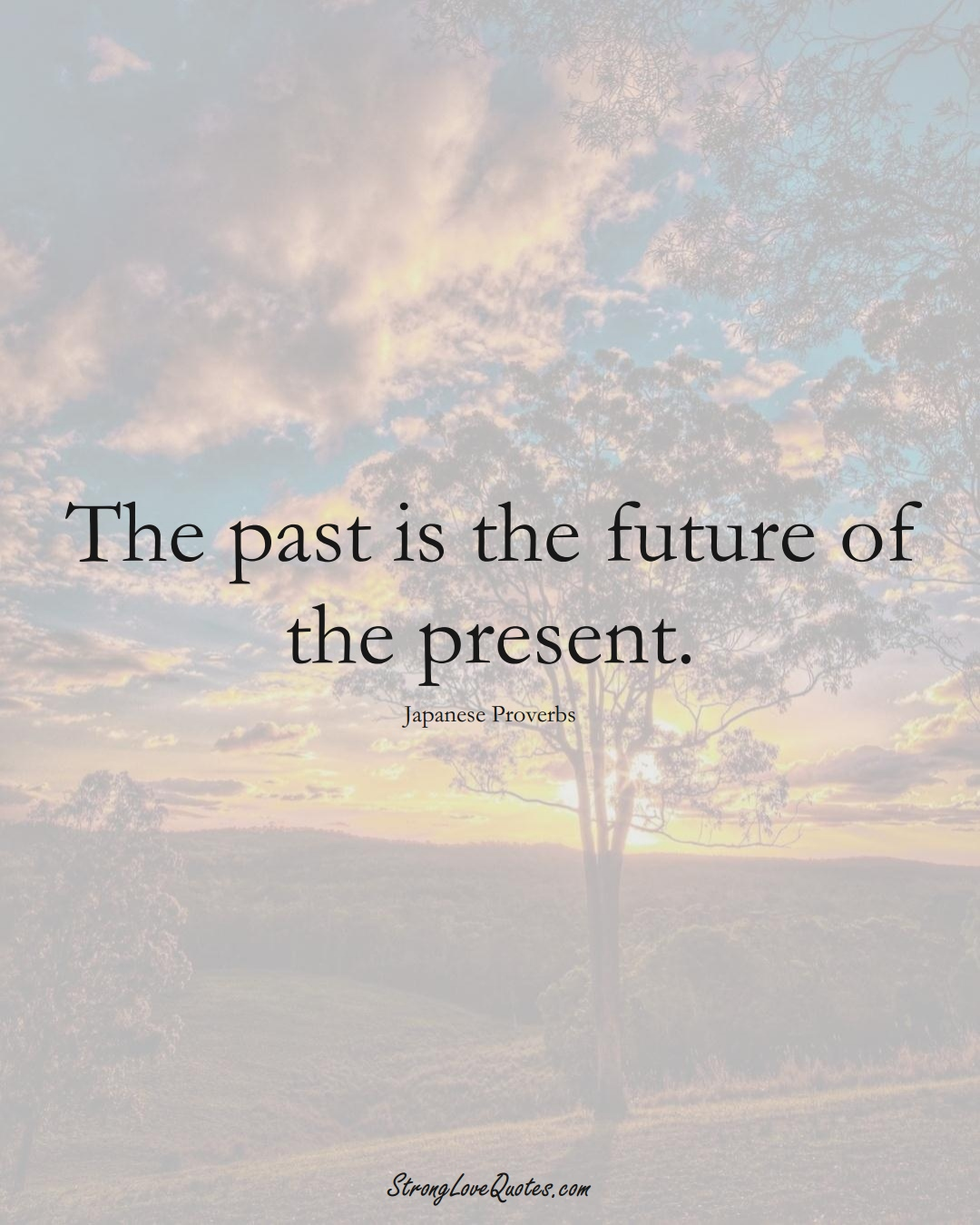 The past is the future of the present. (Japanese Sayings);  #AsianSayings