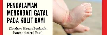Pengalaman Mengobati Gatal pada Kulit Bayi (Gatalnya Hingga Berdarah Karena digaruk Bayi)