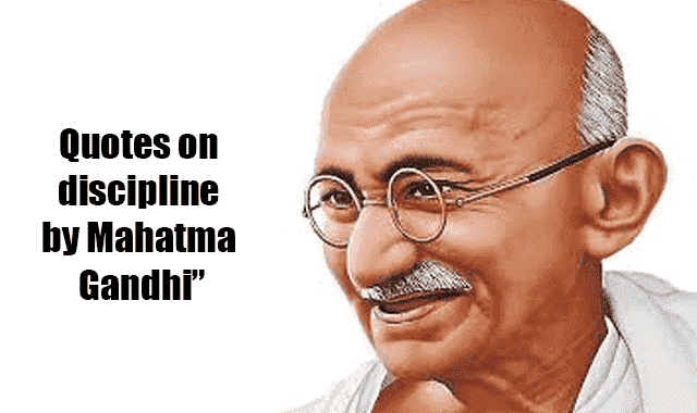 Quotes on discipline by Mahatma Gandhi