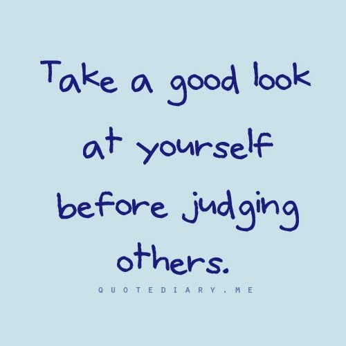 Take A Good Look At Yourself Before Judging Others God Is Heart