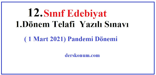 12.Sınıf Edebiyat 1.Dönem Telafi Yazılı Sınavı ( 1 Mart 2021) Pandemi Dönemi