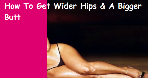 Can You Increase Hip Size Or Is It Naturally