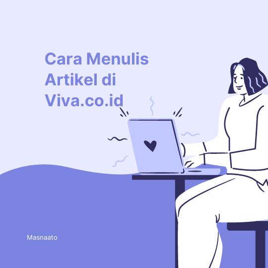 Cara Menulis Artikel di Viva.co.id