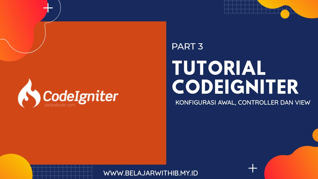 Tutorial Codeigniter Part 3 : Memahami Konfigurasi Awal,Controller dan View