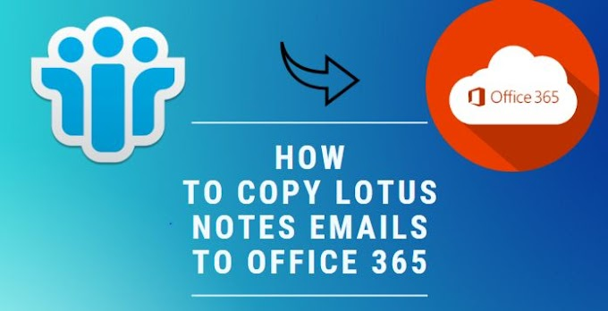 How to Copy Lotus Notes Emails to Office 365 Easily