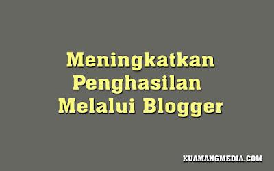 Meningkatkan Penghasilan Melalui Blogger