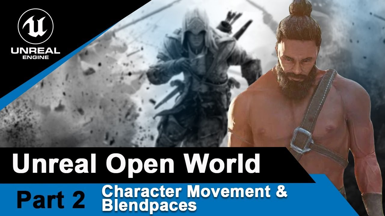 Unreal Character movement and Blendspaces : UE4 Open World