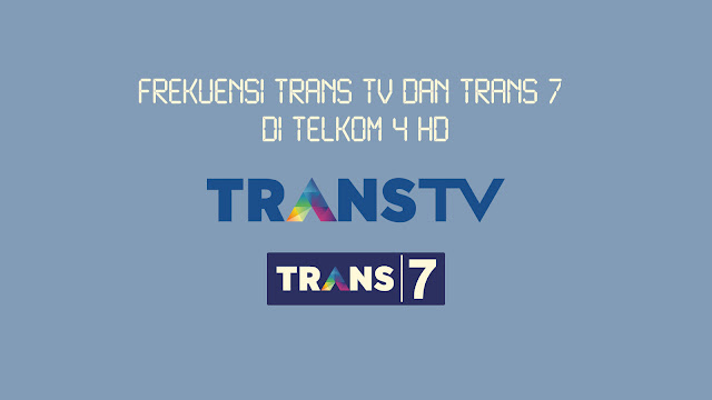 Frekuensi Trans TV dan Trans 7 di Telkom 4 HD