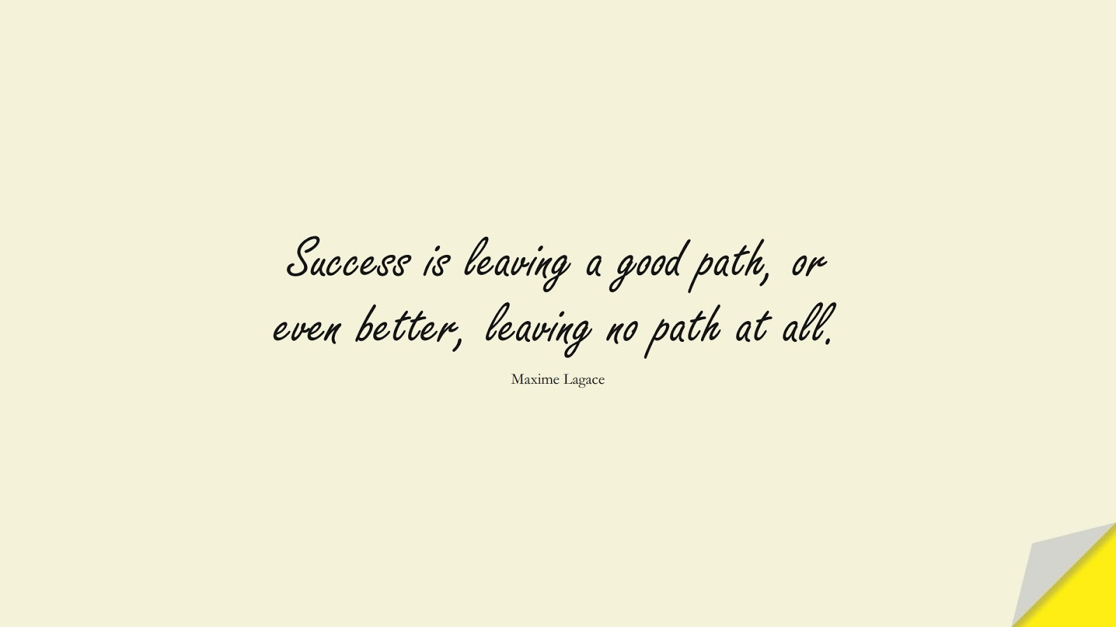 Success is leaving a good path, or even better, leaving no path at all. (Maxime Lagace);  #SuccessQuotes