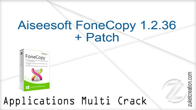 Aiseesoft FoneCopy 1.2.36 + Patch   |  76 MB