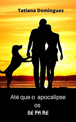 Até que o Apocalipse os Separe - Tatiana Domingues