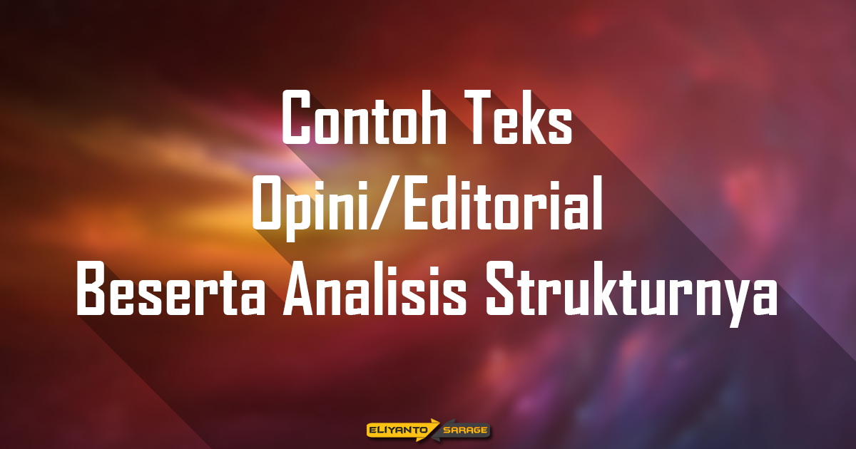 Contoh Teks Opini/Editorial Beserta Analisis Strukturnya