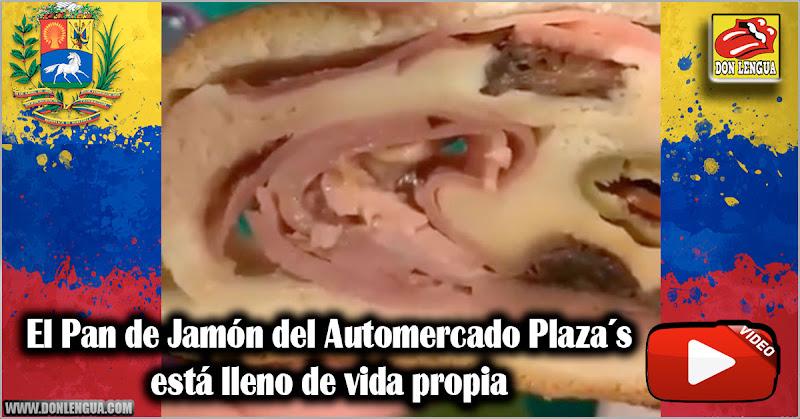 El Pan de Jamón del Automercado Plaza´s está lleno de vida propia