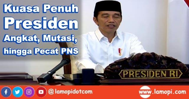Presiden Jokowi Kini Berkuasa Penuh Angkat, Mutasi, hingga Pecat PNS