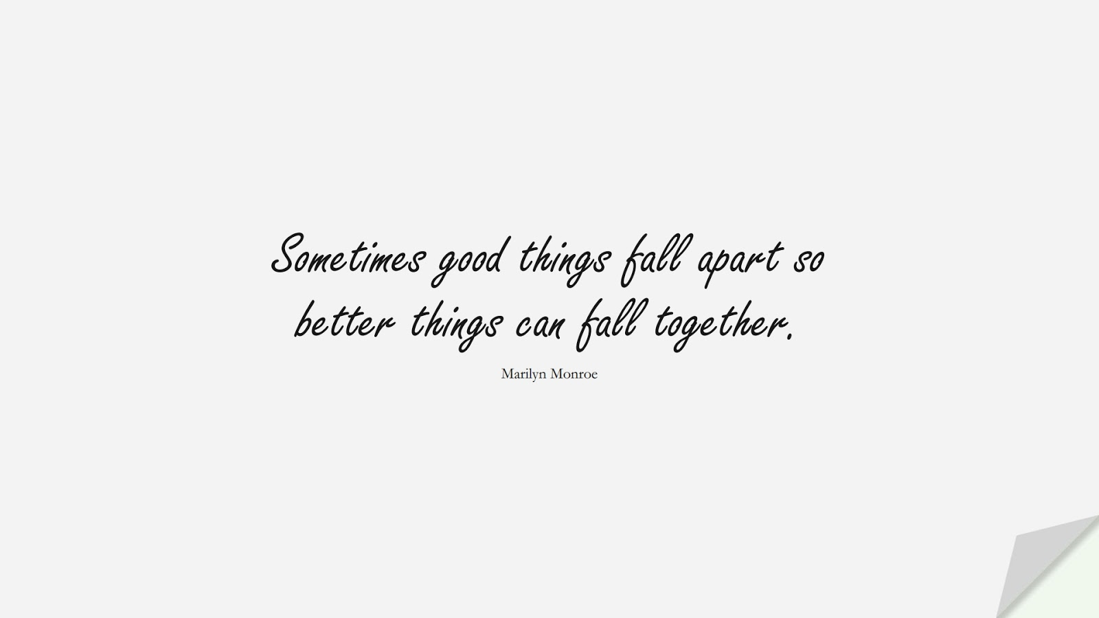 Sometimes good things fall apart so better things can fall together. (Marilyn Monroe);  #MotivationalQuotes