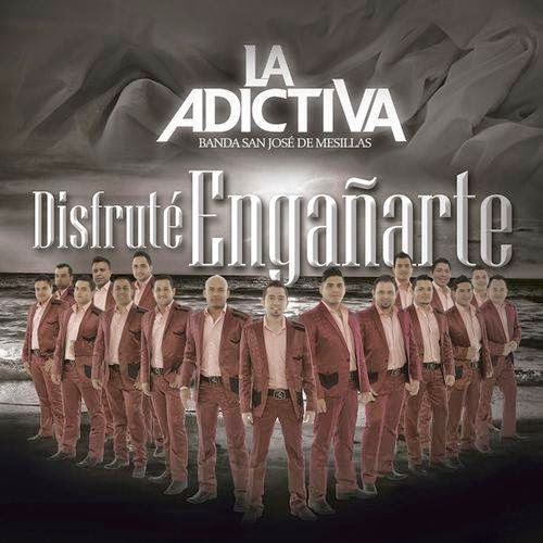 La Adictiva San Jose De Mesillas - Disfrute Engañarte (Album 2014)