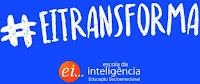 #EITRANSFORMA Escola da Inteligência