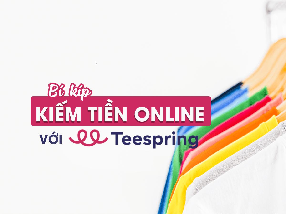Kiếm tiền online bằng cách bán áo thun trên Teespring