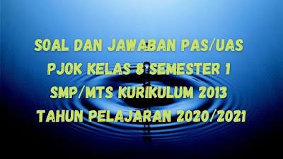 Soal dan Jawaban PAS/UAS PJOK Kelas 8 Semester 1 SMP/MTs Kurikulum 2013 TP 2020/2021