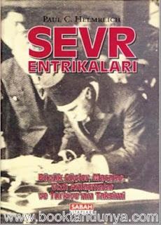 Paul C. Helmreich - Sevr Entrikaları - Büyük Güçler, Maşalar, Gizli Anlaşmalar ve Türkiye'nin Taksimi