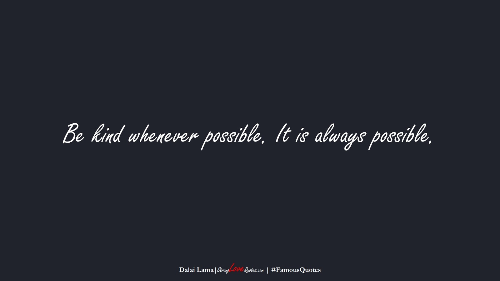 Be kind whenever possible. It is always possible. (Dalai Lama);  #FamousQuotes