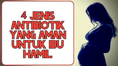 4 jenis antibiotik yang aman untuk ibu hamil