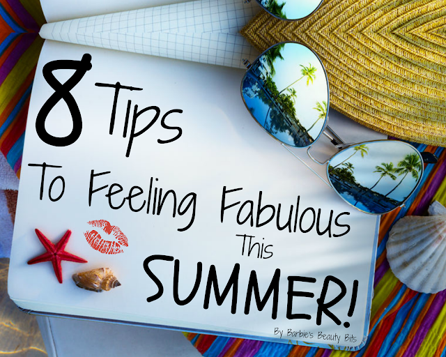 8 Tips To Feeling Fabulous This Summer, By Barbie's Beauty Bits