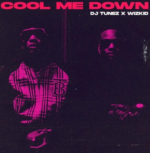 "Download Mp3: DJ Tunez x Wizkid – ""Cool Me Down (Audio + Lyrics)"
