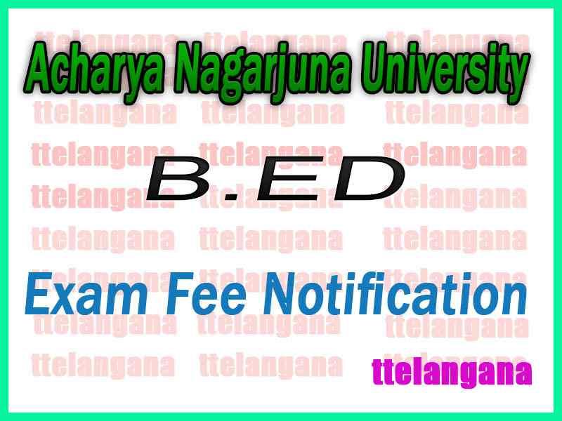 Acharya Nagarjuna University BED Regular / Supply Exam Fee Notification