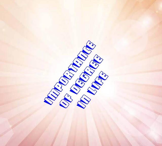 जिंदगी में डिग्री का महत्व: Value of Degree in Life